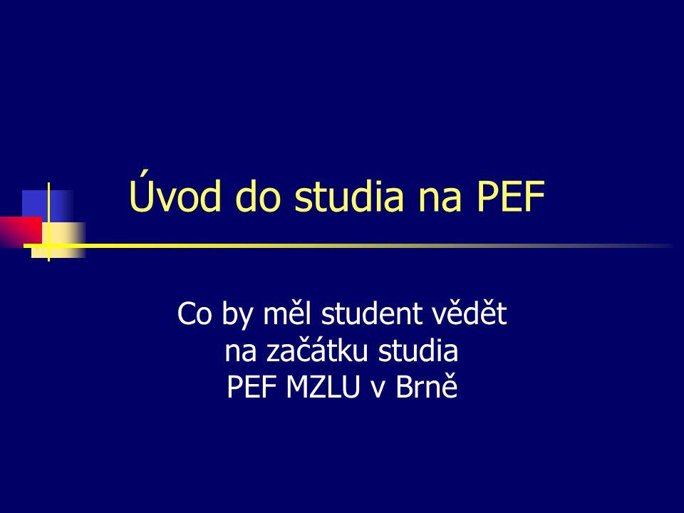 Úvod do studia na PEF Co by měl student vědět na začátku studia PEF MZLU v Brně