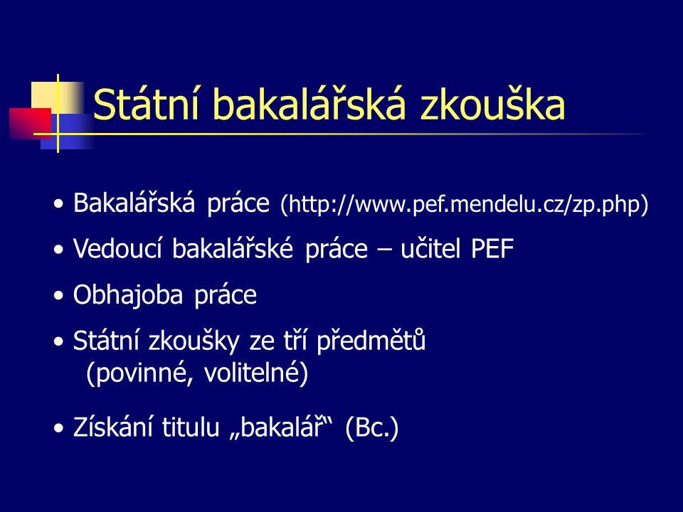 Státní bakalářská zkouška • Bakalářská práce (http://www.pef.mendelu.cz/zp.php) • Vedoucí bakalářské práce – učitel PEF • Obhajoba práce • Státní zkou