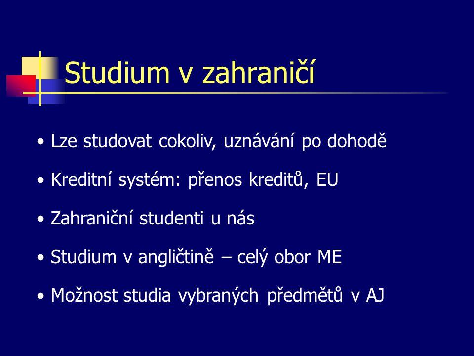 Studium v zahraničí • Lze studovat cokoliv, uznávání po dohodě • Kreditní systém: přenos kreditů, EU • Zahraniční studenti u nás • Studium v angličtin