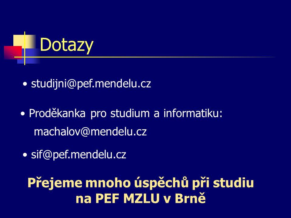 Dotazy • Proděkanka pro studium a informatiku: machalov@mendelu.cz • studijni@pef.mendelu.cz Přejeme mnoho úspěchů při studiu na PEF MZLU v Brně • sif