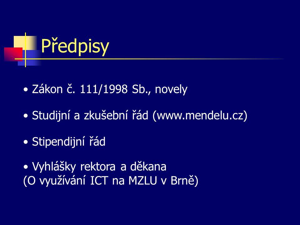 Předpisy • Zákon č. 111/1998 Sb., novely • Studijní a zkušební řád (www.mendelu.cz) • Stipendijní řád • Vyhlášky rektora a děkana (O využívání ICT na