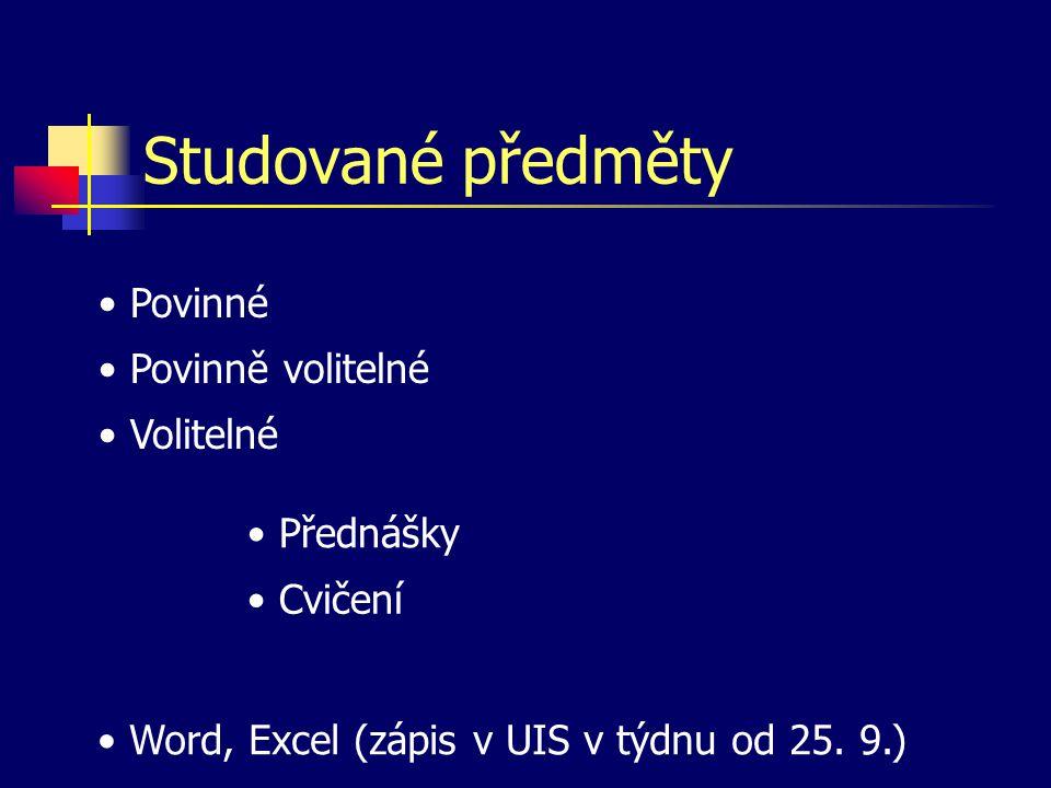 Studované předměty • Povinné • Povinně volitelné • Volitelné • Přednášky • Cvičení • Word, Excel (zápis v UIS v týdnu od 25. 9.)