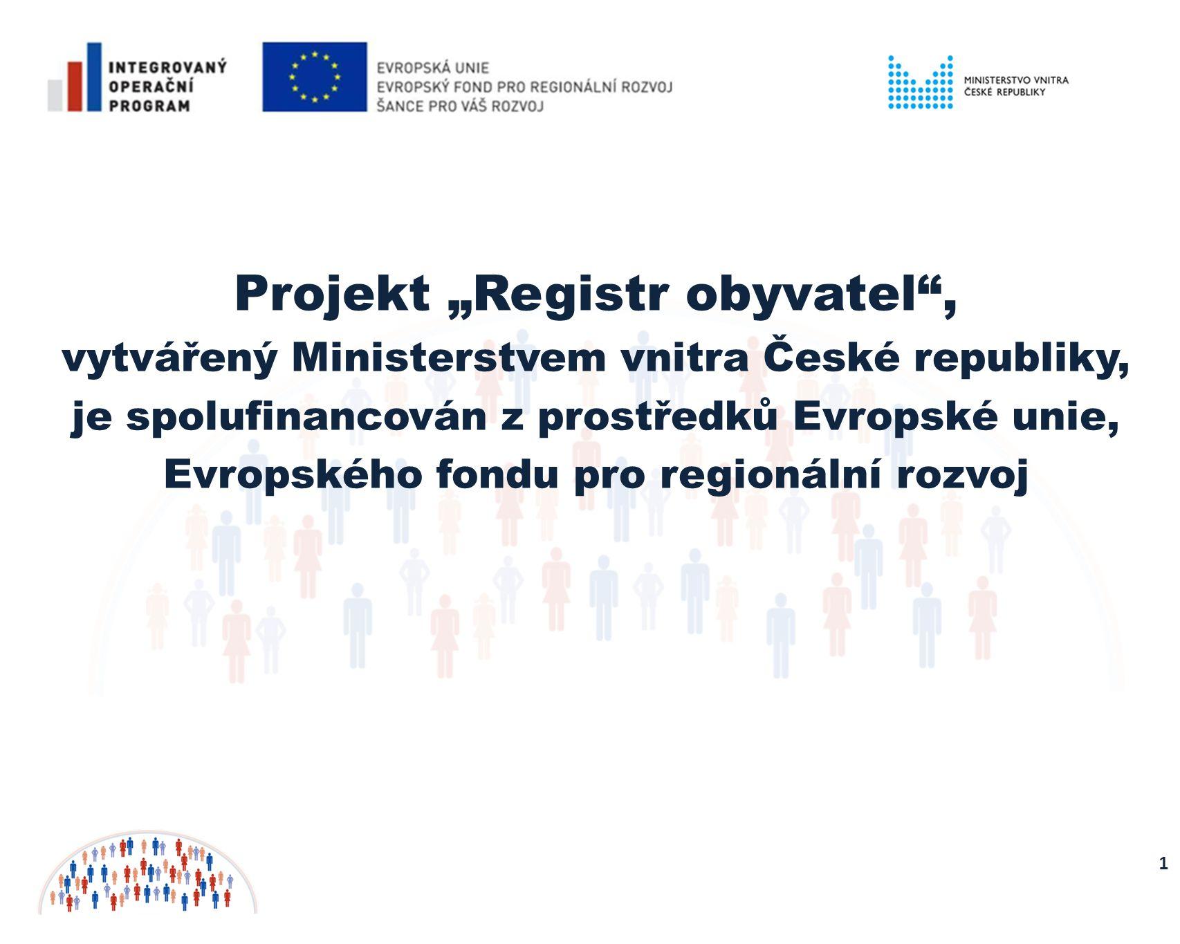 """Projekt """"Registr obyvatel , vytvářený Ministerstvem vnitra České republiky, je spolufinancován z prostředků Evropské unie, Evropského fondu pro regionální rozvoj 1"""