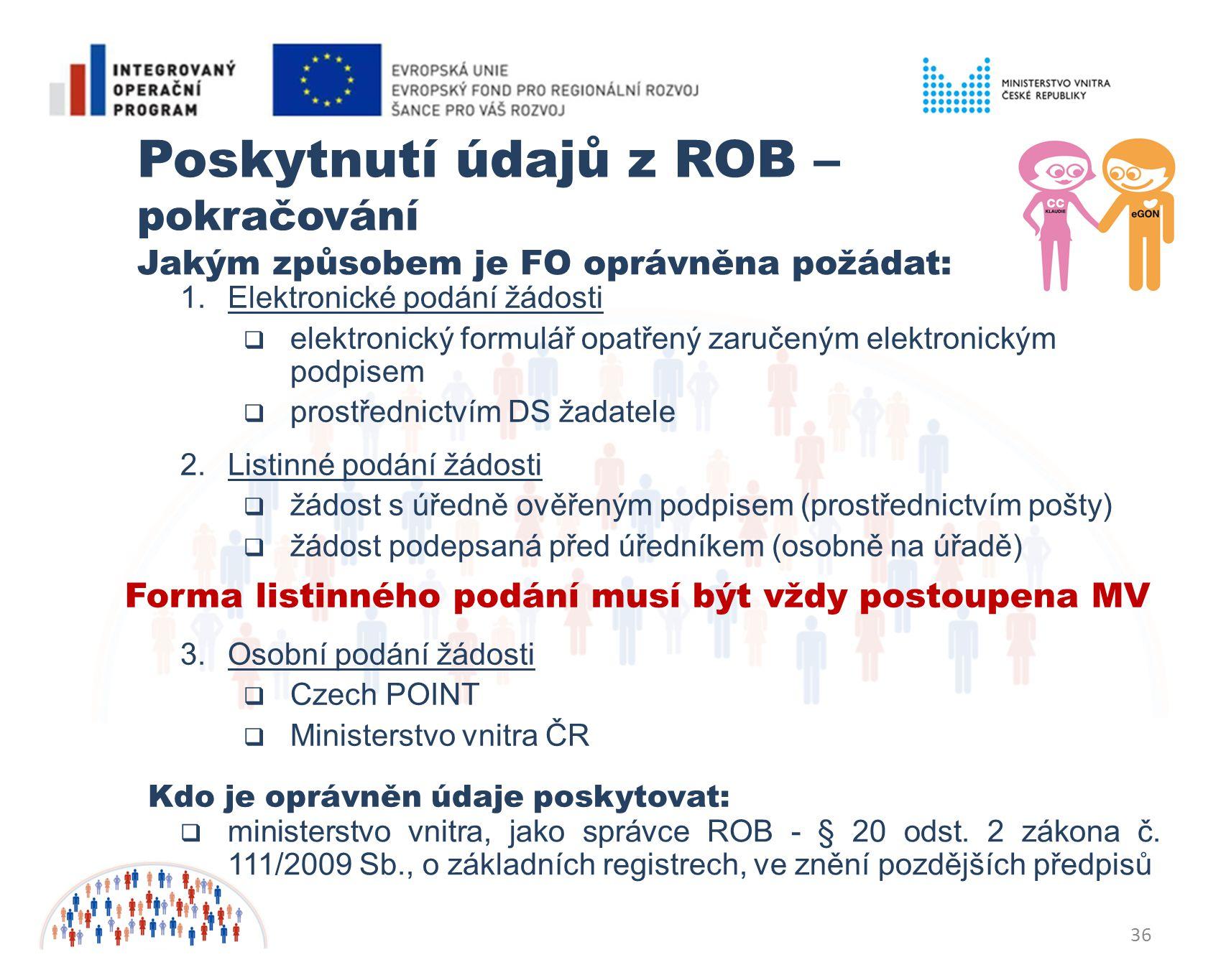 36 Poskytnutí údajů z ROB – pokračování Kdo je oprávněn údaje poskytovat: Jakým způsobem je FO oprávněna požádat:  ministerstvo vnitra, jako správce ROB - § 20 odst.