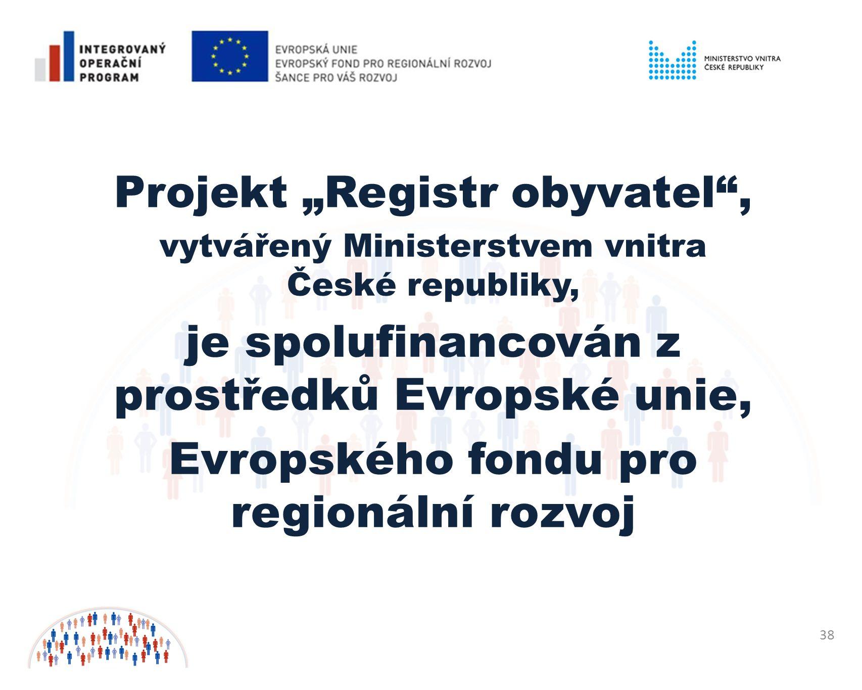 """38 Projekt """"Registr obyvatel , vytvářený Ministerstvem vnitra České republiky, je spolufinancován z prostředků Evropské unie, Evropského fondu pro regionální rozvoj"""