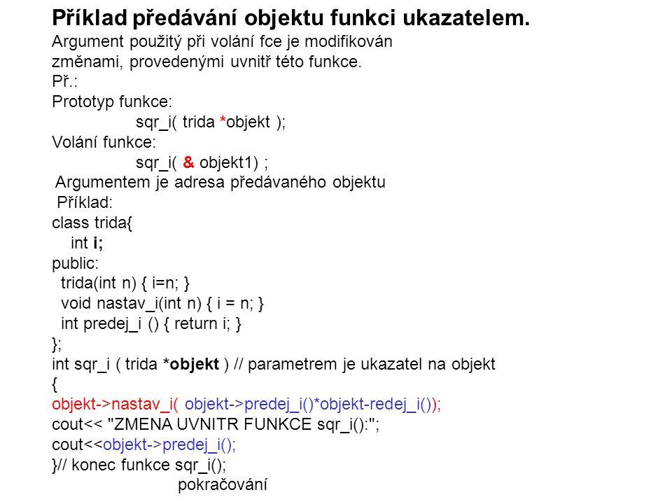 Příklad předávání objektu funkci ukazatelem. Argument použitý při volání fce je modifikován změnami, provedenými uvnitř této funkce. Př.: Prototyp fun