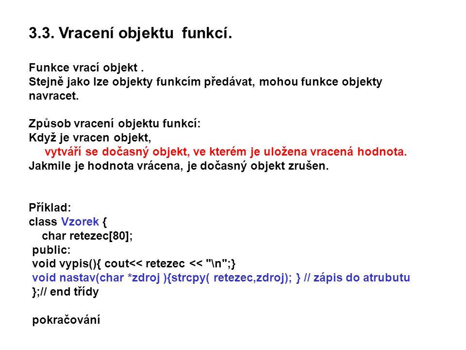 3.3. Vracení objektu funkcí. Funkce vrací objekt. Stejně jako lze objekty funkcím předávat, mohou funkce objekty navracet. Způsob vracení objektu funk