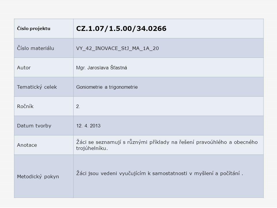 Číslo projektu CZ.1.07/1.5.00/34.0266 Číslo materiáluVY_42_INOVACE_StJ_MA_1A_20 Autor Mgr. Jaroslava Šťastná Tematický celek Goniometrie a trigonometr