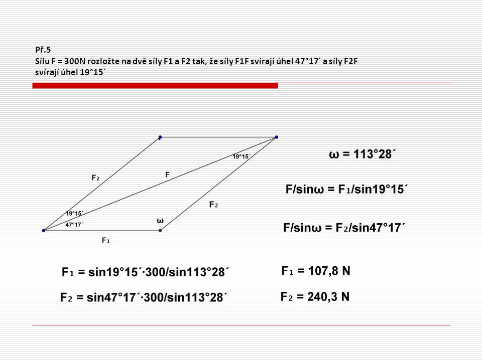 Př.5 Sílu F = 300N rozložte na dvě síly F1 a F2 tak, že síly F1F svírají úhel 47°17´ a síly F2F svírají úhel 19°15´