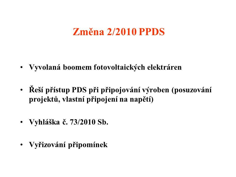 Změna 2/2010 PPDS •Vyvolaná boomem fotovoltaických elektráren •Řeší přístup PDS při připojování výroben (posuzování projektů, vlastní připojení na napětí) •Vyhláška č.