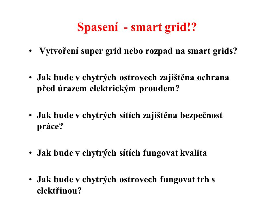 Spasení - smart grid!. • Vytvoření super grid nebo rozpad na smart grids.