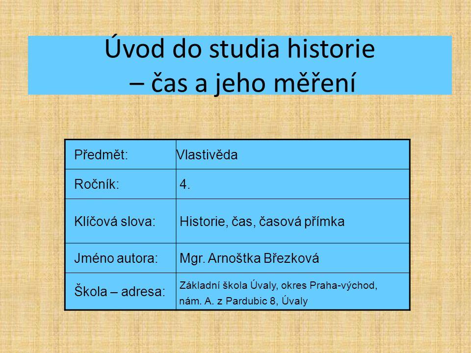 Úvod do studia historie – čas a jeho měření Předmět:Vlastivěda Ročník: 4.