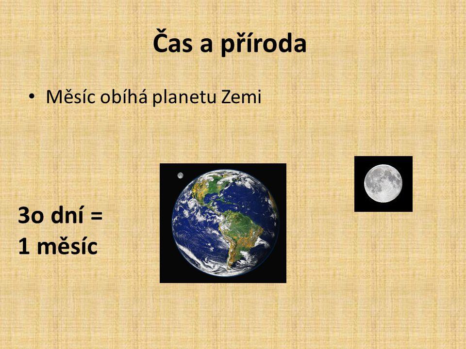 Čas a příroda • Měsíc obíhá planetu Zemi 3o dní = 1 měsíc