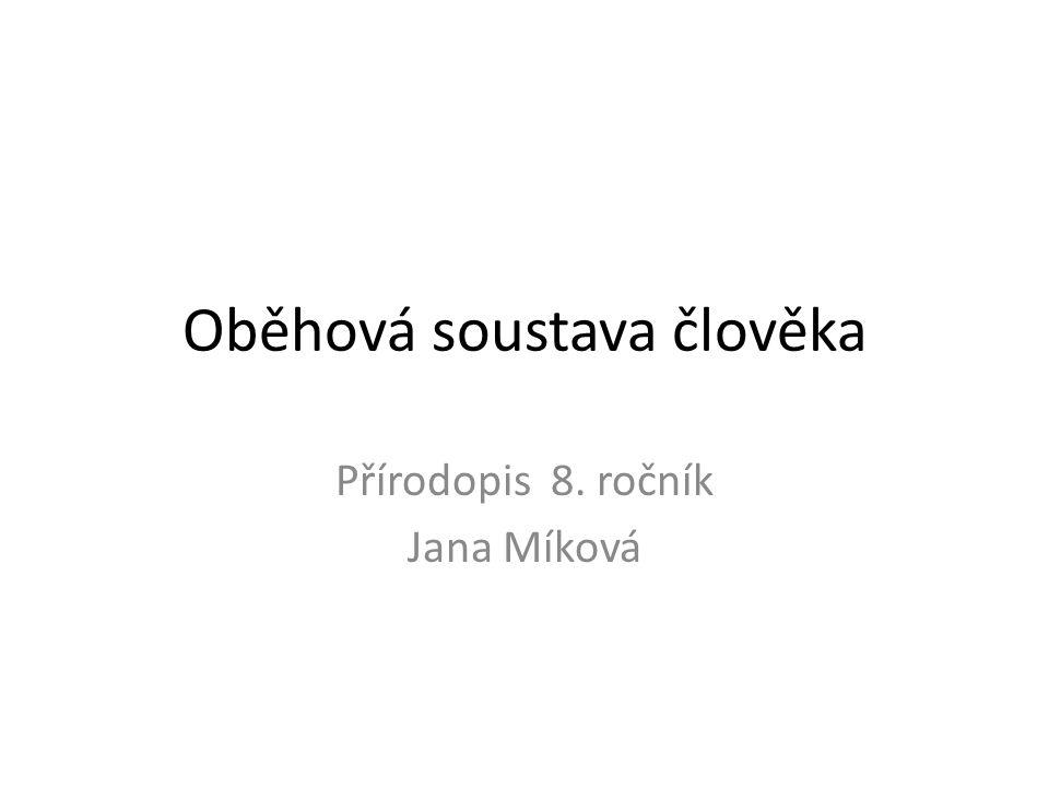 Oběhová soustava člověka Přírodopis 8. ročník Jana Míková