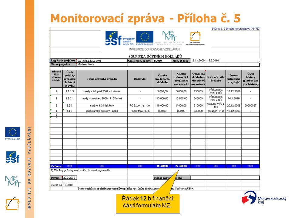 INVESTICE DO ROZVOJE VZDĚLÁVÁNÍ Monitorovací zpráva - Příloha č. 5 Řádek 12 b finanční části formuláře MZ.