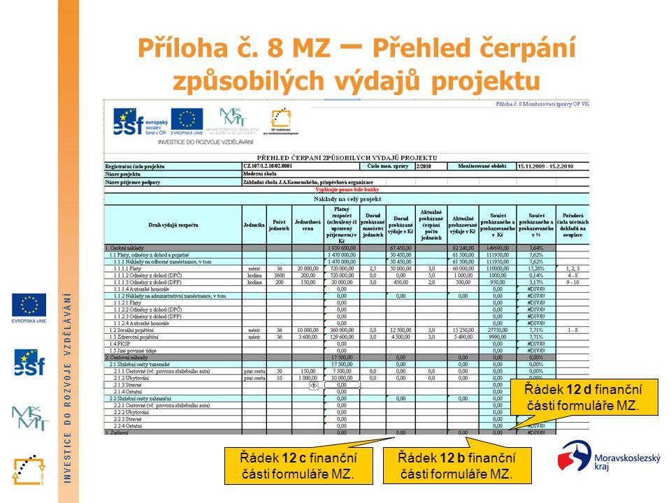 INVESTICE DO ROZVOJE VZDĚLÁVÁNÍ Příloha č. 8 MZ – Přehled čerpání způsobilých výdajů projektu Řádek 12 c finanční části formuláře MZ. Řádek 12 b finan