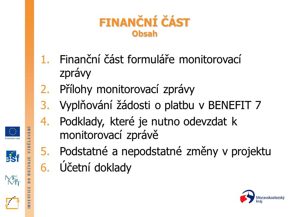INVESTICE DO ROZVOJE VZDĚLÁVÁNÍ FINANČNÍ ČÁST Obsah 1.Finanční část formuláře monitorovací zprávy 2.Přílohy monitorovací zprávy 3.Vyplňování žádosti o