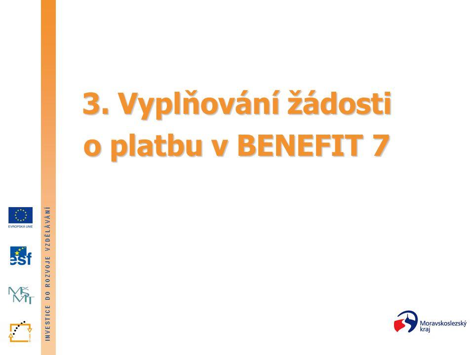 INVESTICE DO ROZVOJE VZDĚLÁVÁNÍ 3. Vyplňování žádosti o platbu v BENEFIT 7