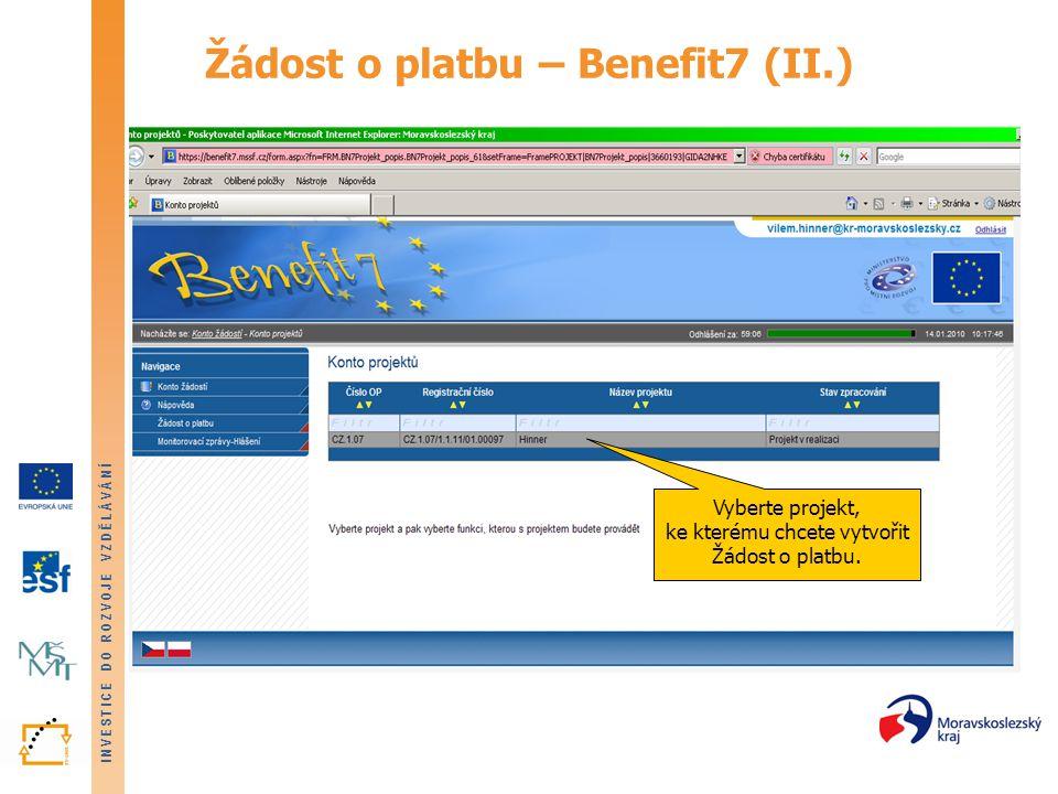 INVESTICE DO ROZVOJE VZDĚLÁVÁNÍ Žádost o platbu – Benefit7 (II.) Vyberte projekt, ke kterému chcete vytvořit Žádost o platbu.