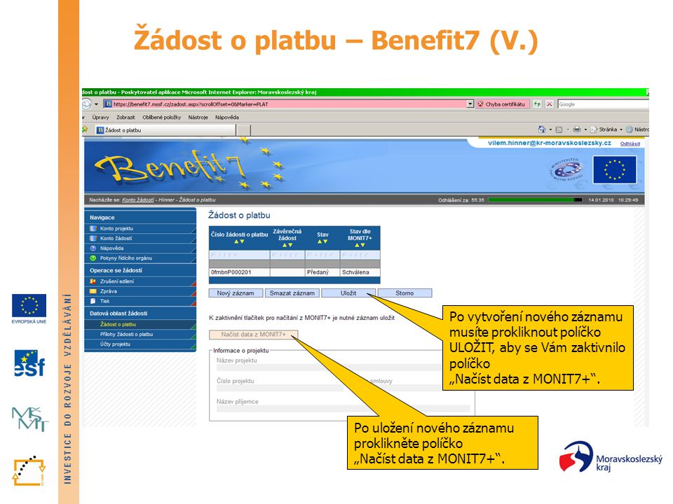 INVESTICE DO ROZVOJE VZDĚLÁVÁNÍ Žádost o platbu – Benefit7 (V.) Po vytvoření nového záznamu musíte prokliknout políčko ULOŽIT, aby se Vám zaktivnilo p