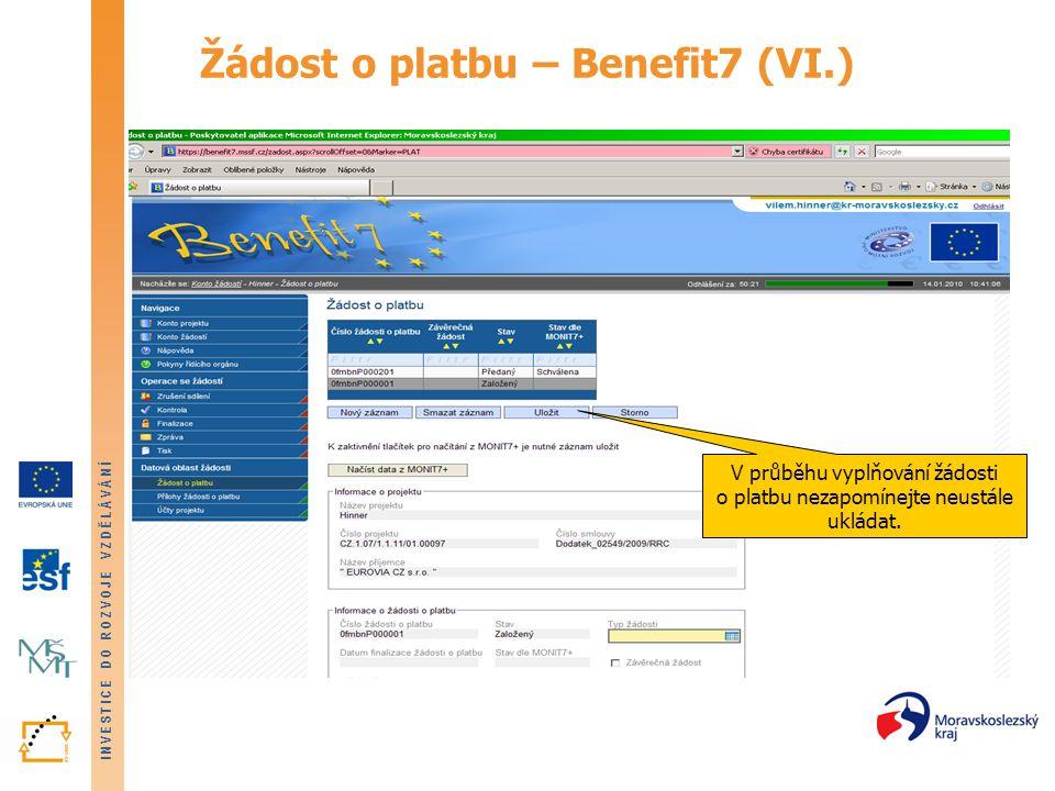 INVESTICE DO ROZVOJE VZDĚLÁVÁNÍ Žádost o platbu – Benefit7 (VI.) V průběhu vyplňování žádosti o platbu nezapomínejte neustále ukládat.