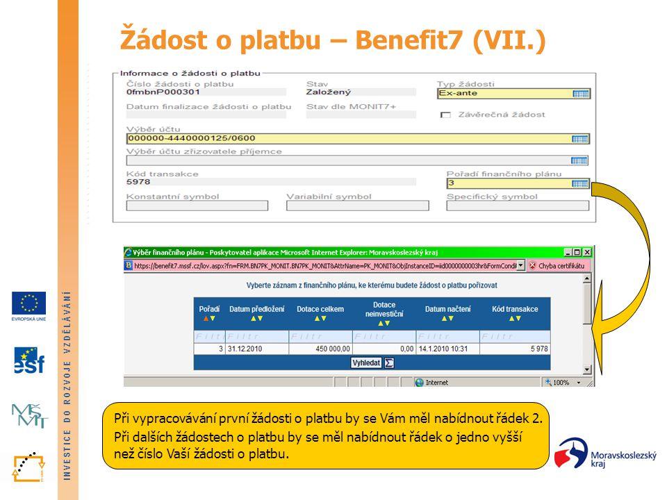 INVESTICE DO ROZVOJE VZDĚLÁVÁNÍ Žádost o platbu – Benefit7 (VII.) Při vypracovávání první žádosti o platbu by se Vám měl nabídnout řádek 2. Při dalšíc