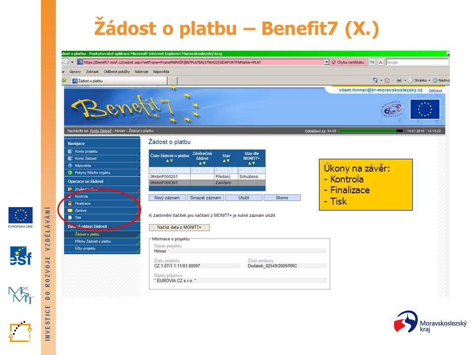 INVESTICE DO ROZVOJE VZDĚLÁVÁNÍ Žádost o platbu – Benefit7 (X.) Úkony na závěr: - Kontrola - Finalizace - Tisk