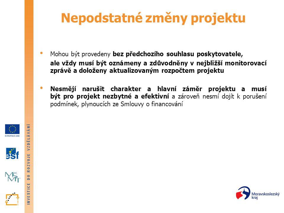INVESTICE DO ROZVOJE VZDĚLÁVÁNÍ Nepodstatné změny projektu • Mohou být provedeny bez předchozího souhlasu poskytovatele, ale vždy musí být oznámeny a