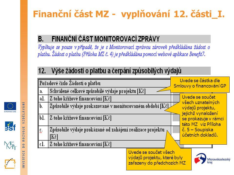INVESTICE DO ROZVOJE VZDĚLÁVÁNÍ Finanční část MZ - vyplňování 12. části_I. Uvede se částka dle Smlouvy o financování GP Uvede se součet všech uznateln