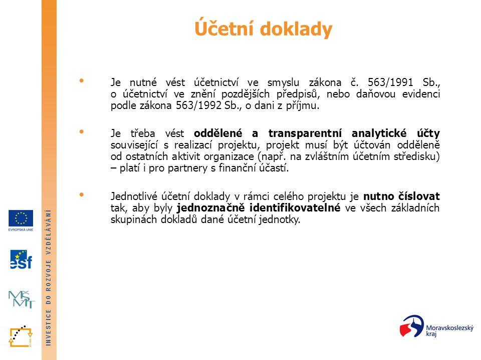 INVESTICE DO ROZVOJE VZDĚLÁVÁNÍ Účetní doklady • Je nutné vést účetnictví ve smyslu zákona č. 563/1991 Sb., o účetnictví ve znění pozdějších předpisů,