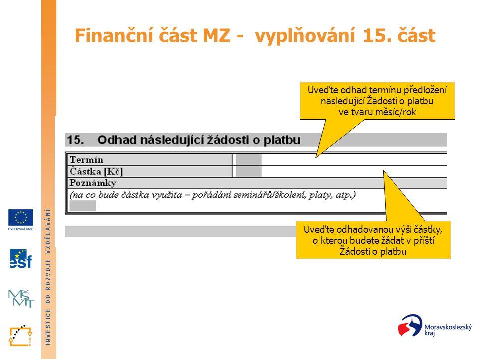 INVESTICE DO ROZVOJE VZDĚLÁVÁNÍ Finanční část MZ - vyplňování 15. část Uveďte odhad termínu předložení následující Žádosti o platbu ve tvaru měsíc/rok