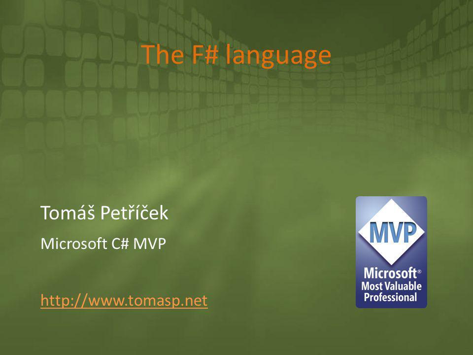 The F# language Tomáš Petříček Microsoft C# MVP http://www.tomasp.net