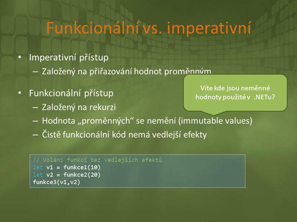 """Funkcionální vs. imperativní • Imperativní přístup – Založený na přiřazování hodnot proměnným • Funkcionální přístup – Založený na rekurzi – Hodnota """""""