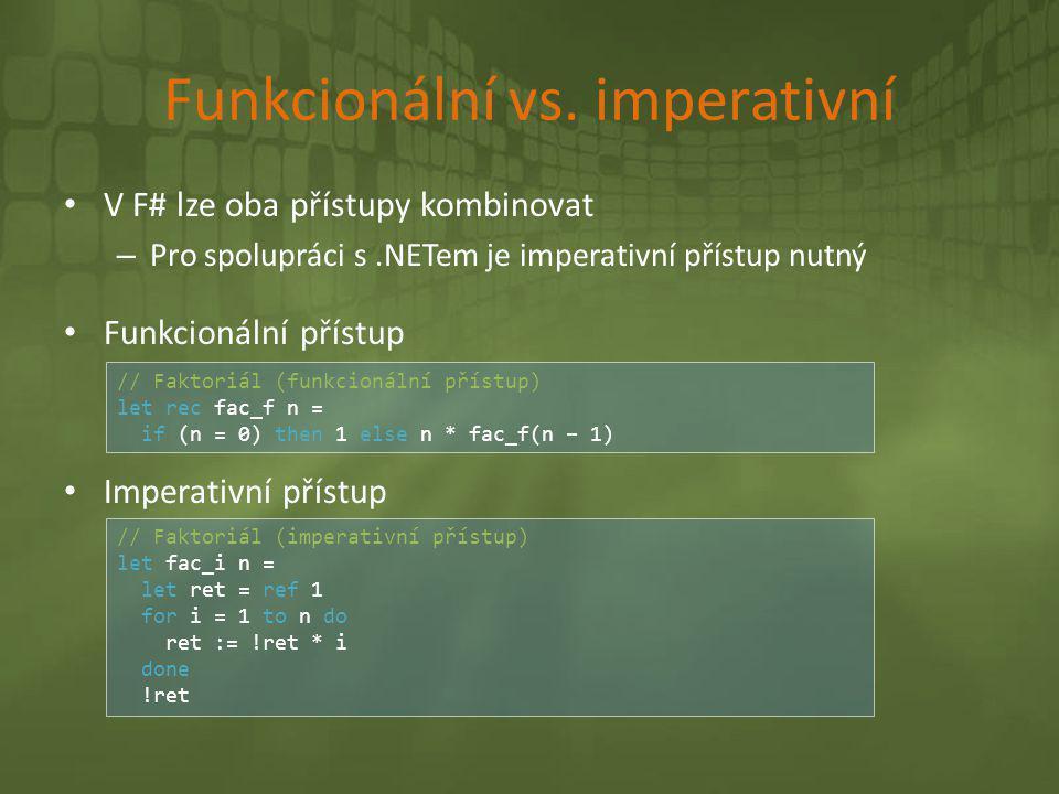 Funkcionální vs. imperativní • V F# lze oba přístupy kombinovat – Pro spolupráci s.NETem je imperativní přístup nutný • Funkcionální přístup • Imperat