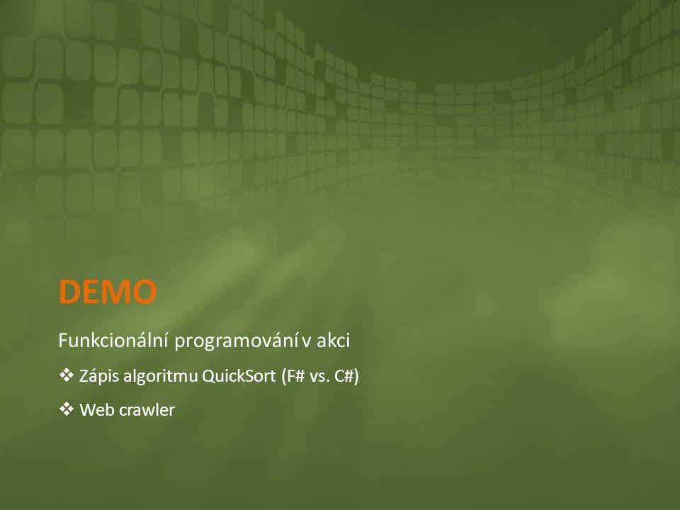 DEMO Funkcionální programování v akci  Zápis algoritmu QuickSort (F# vs. C#)  Web crawler