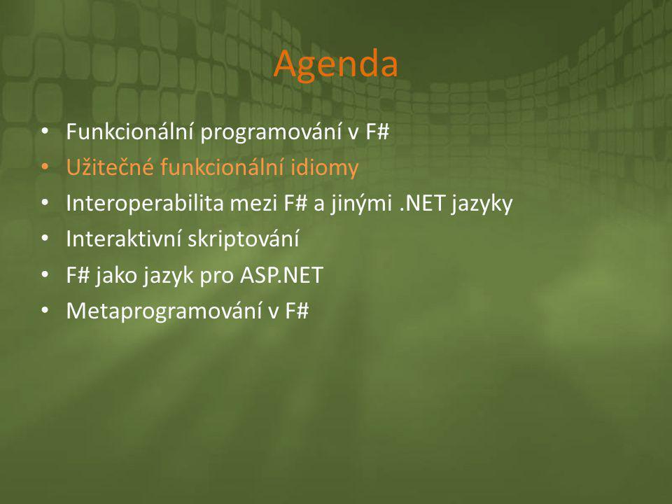 Agenda • Funkcionální programování v F# • Užitečné funkcionální idiomy • Interoperabilita mezi F# a jinými.NET jazyky • Interaktivní skriptování • F#