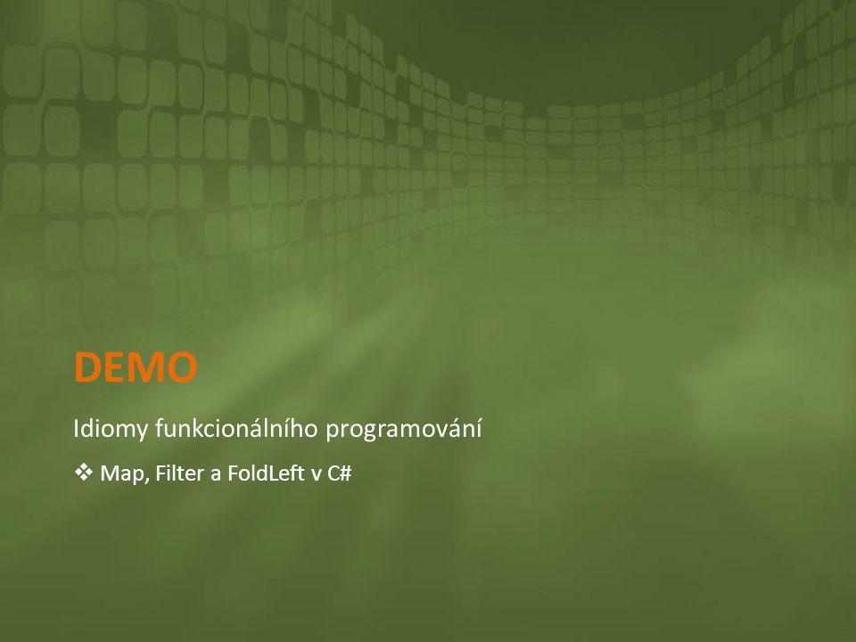 DEMO Idiomy funkcionálního programování  Map, Filter a FoldLeft v C#