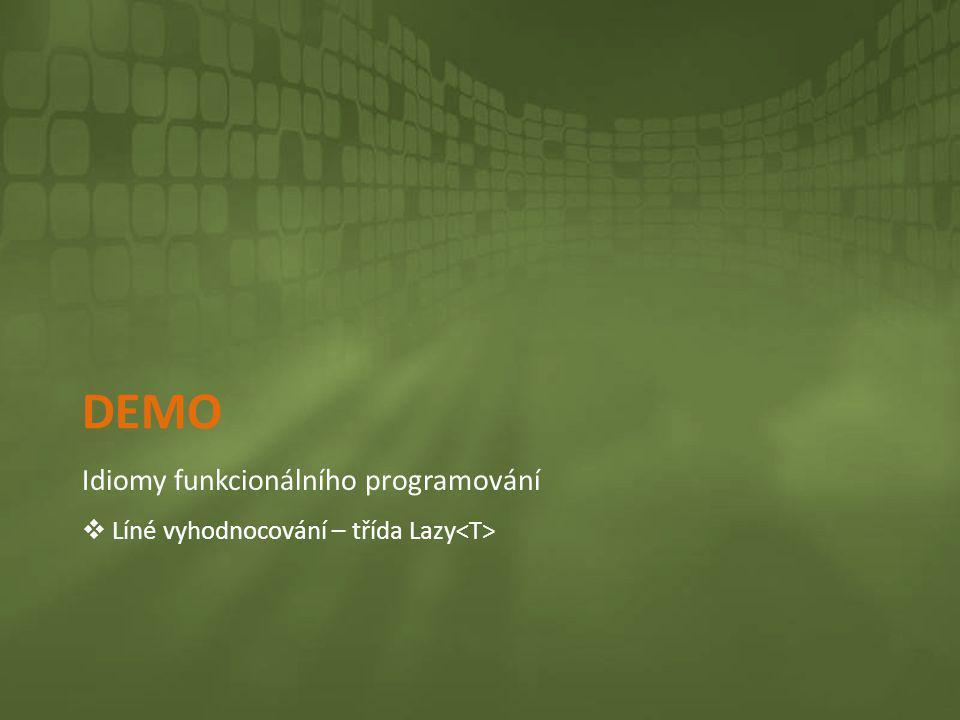 DEMO Idiomy funkcionálního programování  Líné vyhodnocování – třída Lazy