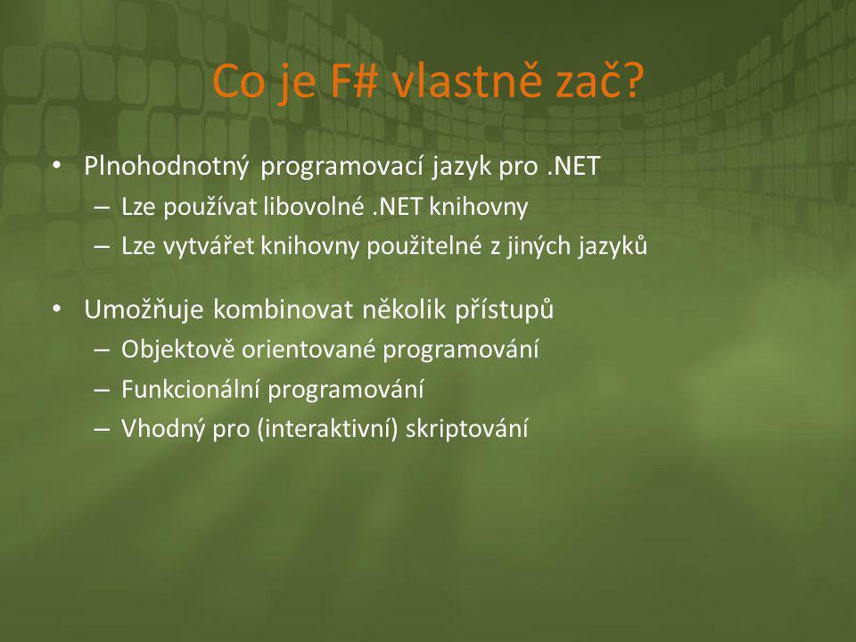 Co je F# vlastně zač? • Plnohodnotný programovací jazyk pro.NET – Lze používat libovolné.NET knihovny – Lze vytvářet knihovny použitelné z jiných jazy