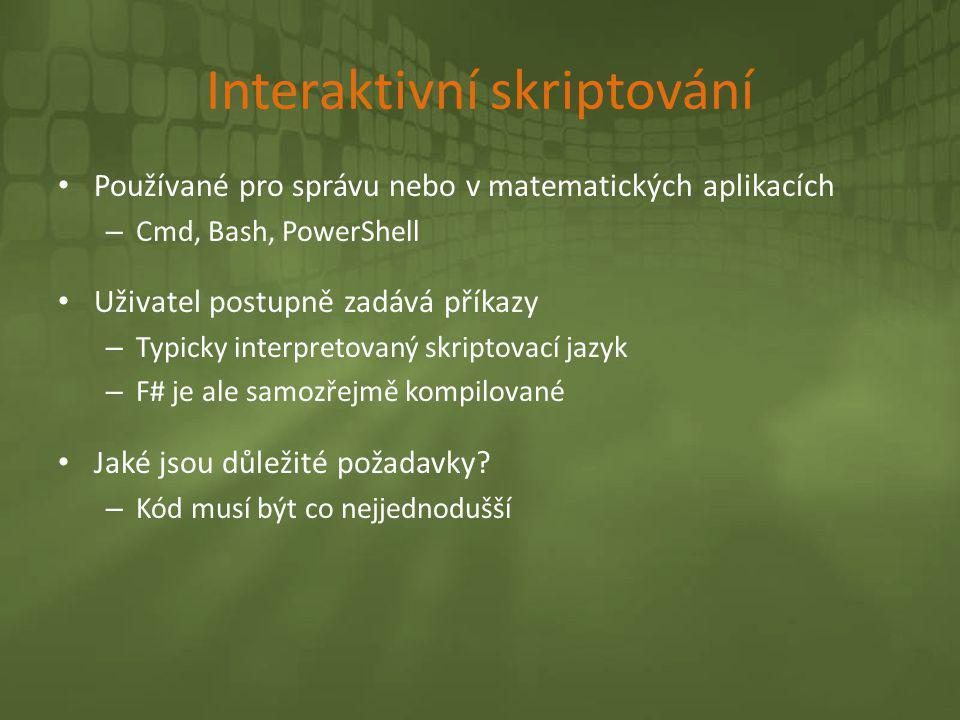 Interaktivní skriptování • Používané pro správu nebo v matematických aplikacích – Cmd, Bash, PowerShell • Uživatel postupně zadává příkazy – Typicky i
