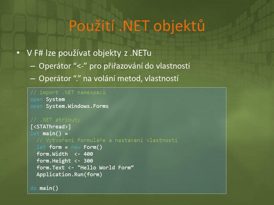 """Použití.NET objektů • V F# lze používat objekty z.NETu – Operátor """"<-"""" pro přiřazování do vlastností – Operátor """"."""" na volání metod, vlastností // imp"""