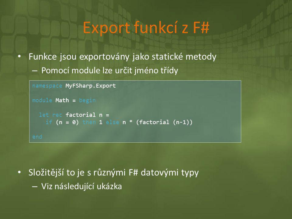 Export funkcí z F# • Funkce jsou exportovány jako statické metody – Pomocí module lze určit jméno třídy • Složitější to je s různými F# datovými typy
