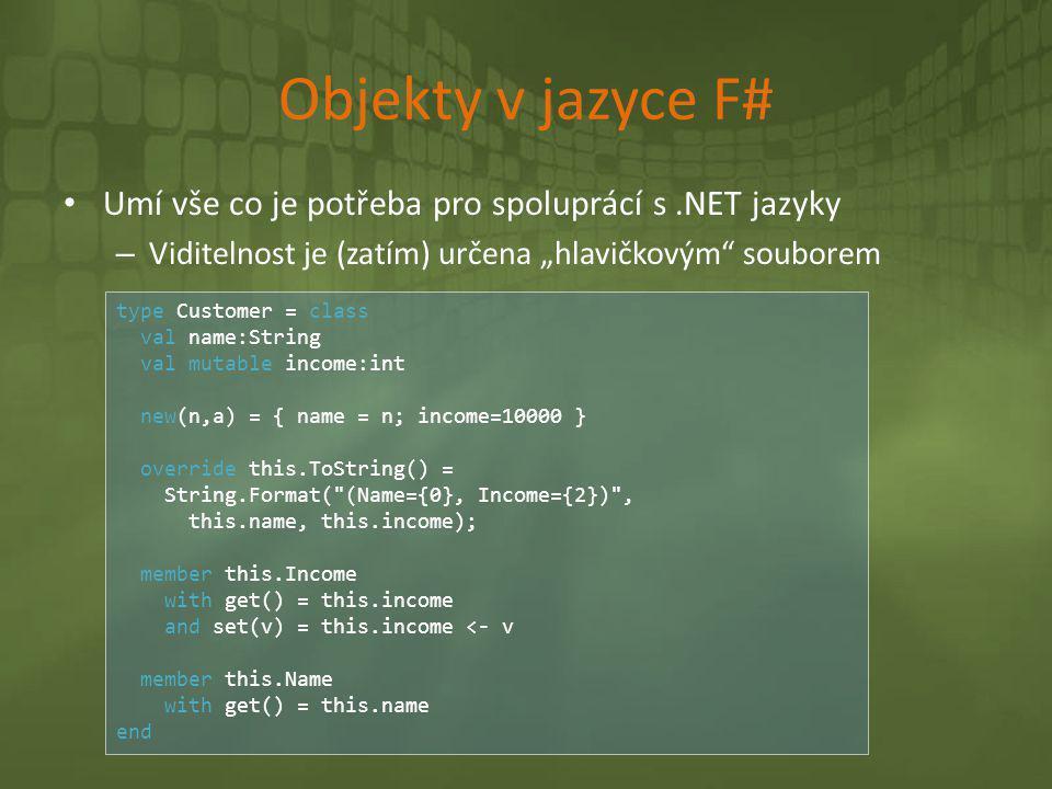 """Objekty v jazyce F# • Umí vše co je potřeba pro spoluprácí s.NET jazyky – Viditelnost je (zatím) určena """"hlavičkovým"""" souborem type Customer = class v"""