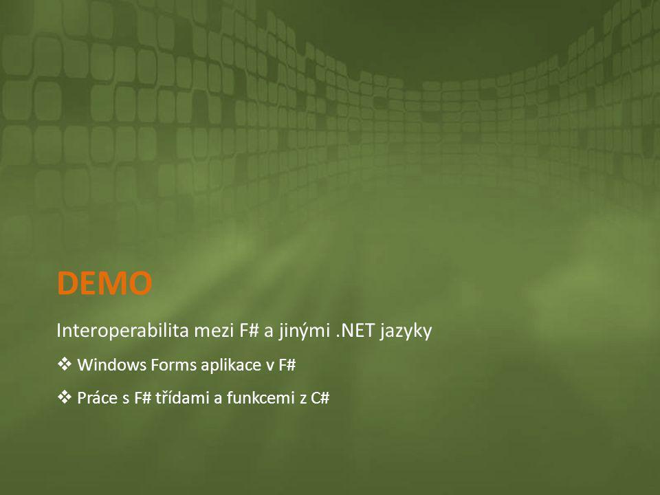 DEMO Interoperabilita mezi F# a jinými.NET jazyky  Windows Forms aplikace v F#  Práce s F# třídami a funkcemi z C#