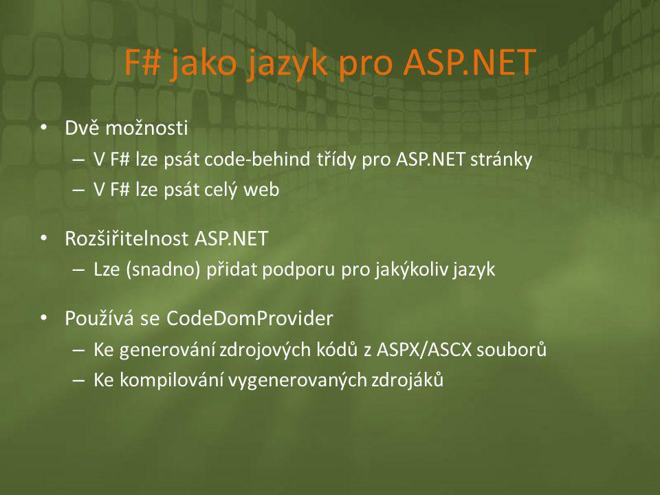 F# jako jazyk pro ASP.NET • Dvě možnosti – V F# lze psát code-behind třídy pro ASP.NET stránky – V F# lze psát celý web • Rozšiřitelnost ASP.NET – Lze