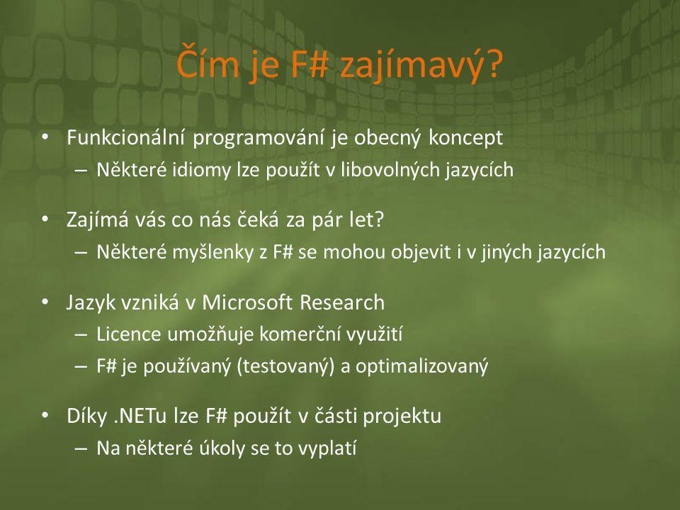 Čím je F# zajímavý? • Funkcionální programování je obecný koncept – Některé idiomy lze použít v libovolných jazycích • Zajímá vás co nás čeká za pár l