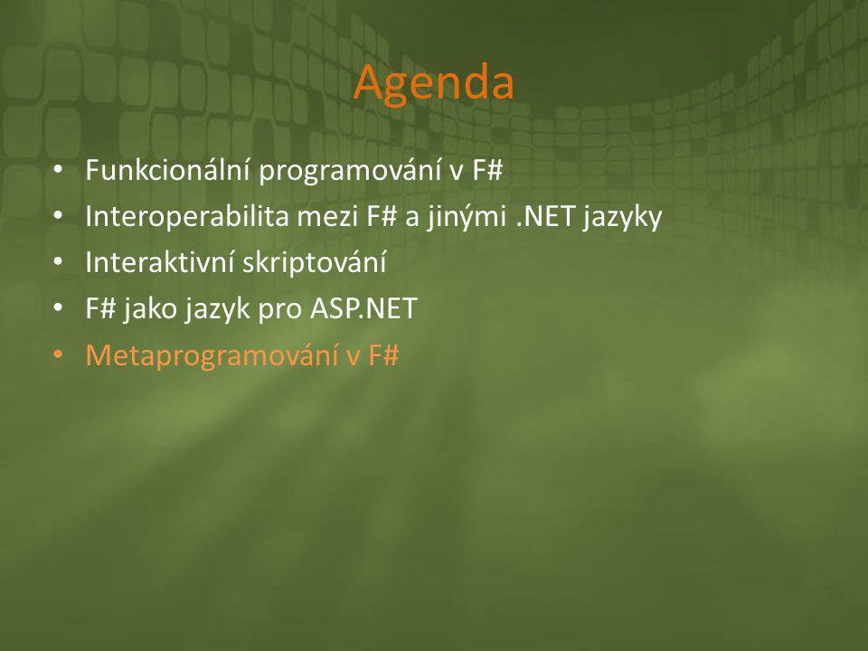 Agenda • Funkcionální programování v F# • Interoperabilita mezi F# a jinými.NET jazyky • Interaktivní skriptování • F# jako jazyk pro ASP.NET • Metapr