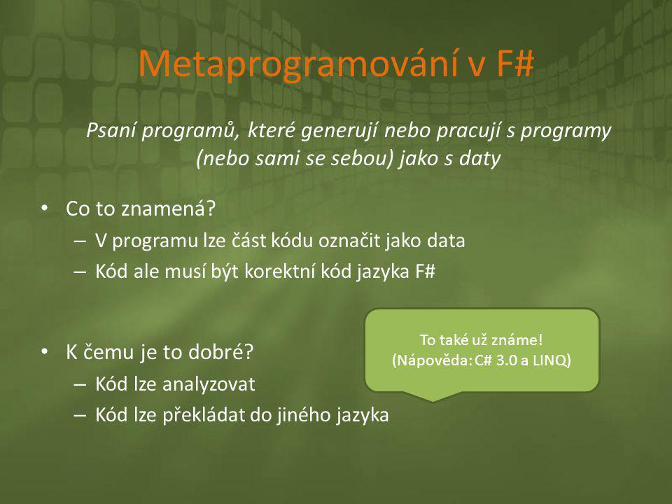 Metaprogramování v F# Psaní programů, které generují nebo pracují s programy (nebo sami se sebou) jako s daty • Co to znamená? – V programu lze část k