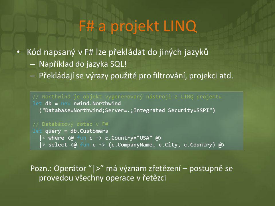 F# a projekt LINQ • Kód napsaný v F# lze překládat do jiných jazyků – Například do jazyka SQL! – Překládají se výrazy použité pro filtrování, projekci