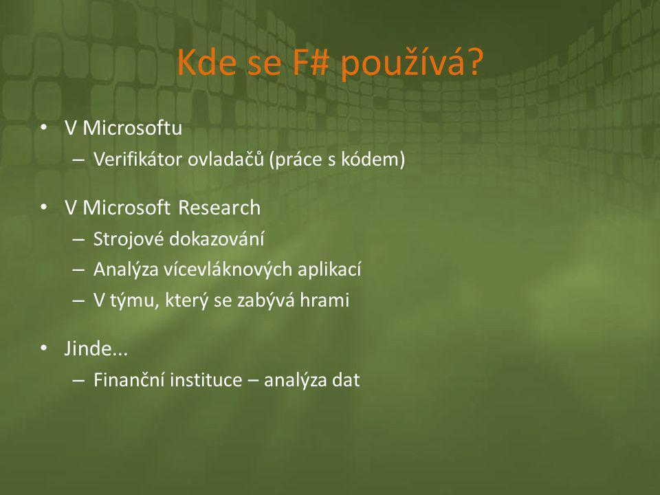 Kde se F# používá? • V Microsoftu – Verifikátor ovladačů (práce s kódem) • V Microsoft Research – Strojové dokazování – Analýza vícevláknových aplikac